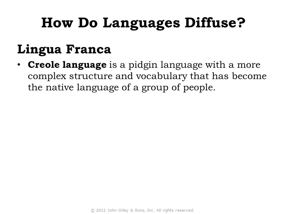 Lingua Franca Creole language is a pidgin language with a more complex structure and vocabulary that has become the native language of a group of people.