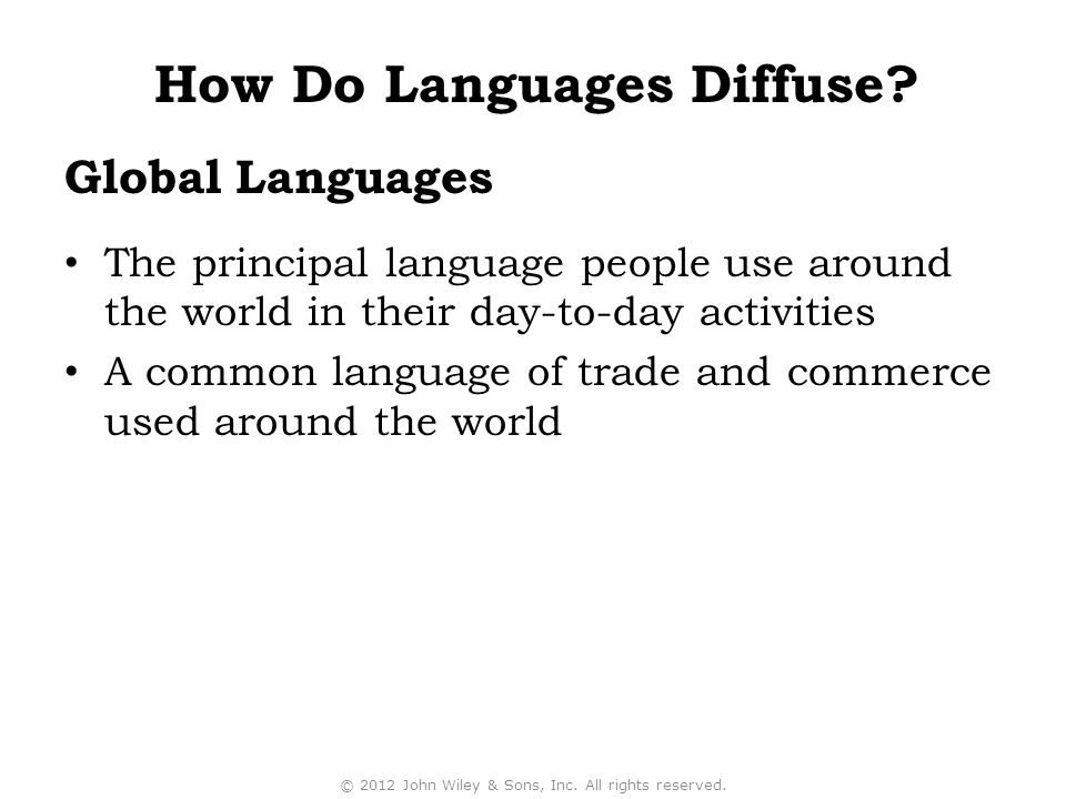 The principal language people use around the world in their day-to-day activities A common language of trade and commerce used around the world © 2012