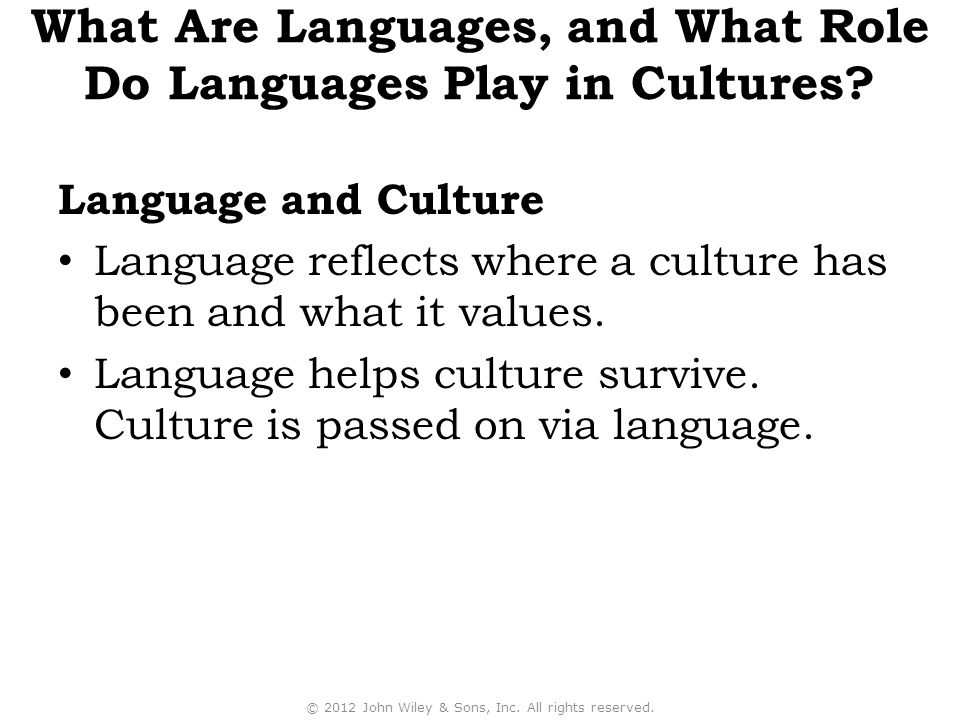 Language and Culture Language reflects where a culture has been and what it values.