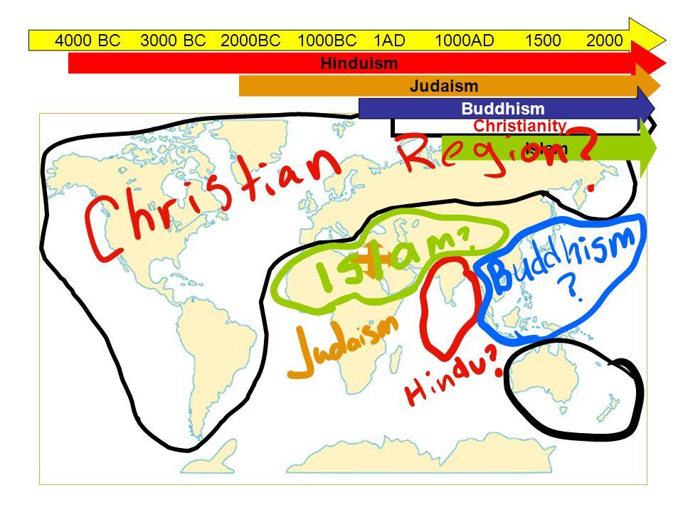 4000 BC 3000 BC 2000BC 1000BC 1AD 1000AD 1500 2000 Hinduism Judaism Christianity Buddhism Islam
