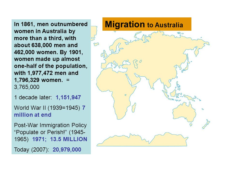 In 1861, men outnumbered women in Australia by more than a third, with about 638,000 men and 462,000 women. By 1901, women made up almost one-half of