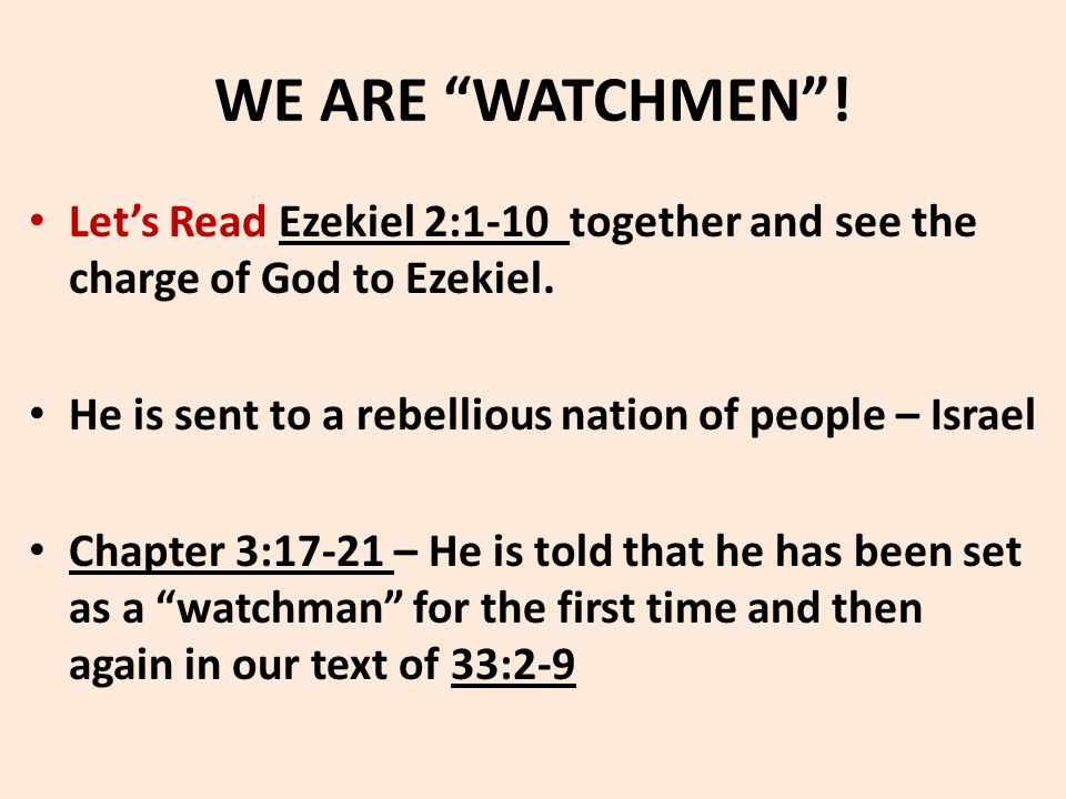"WE ARE ""WATCHMEN""! Let's Read Ezekiel 2:1-10 together and see the charge of God to Ezekiel. He is sent to a rebellious nation of people – Israel Chapt"