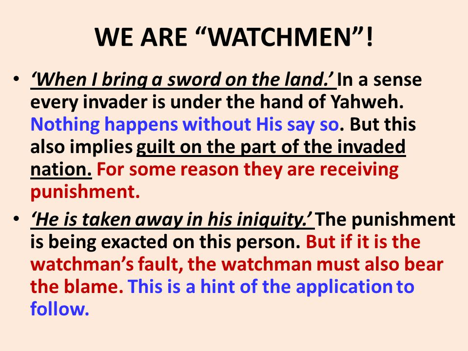 "WE ARE ""WATCHMEN""! 'When I bring a sword on the land.' In a sense every invader is under the hand of Yahweh. Nothing happens without His say so. But t"