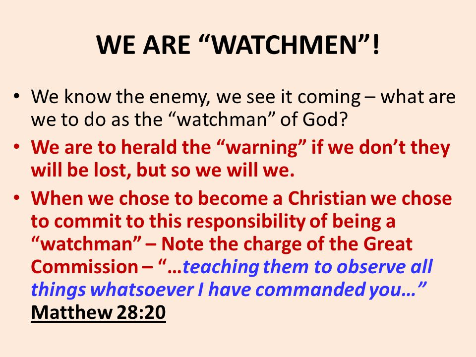 "WE ARE ""WATCHMEN""! We know the enemy, we see it coming – what are we to do as the ""watchman"" of God? We are to herald the ""warning"" if we don't they w"
