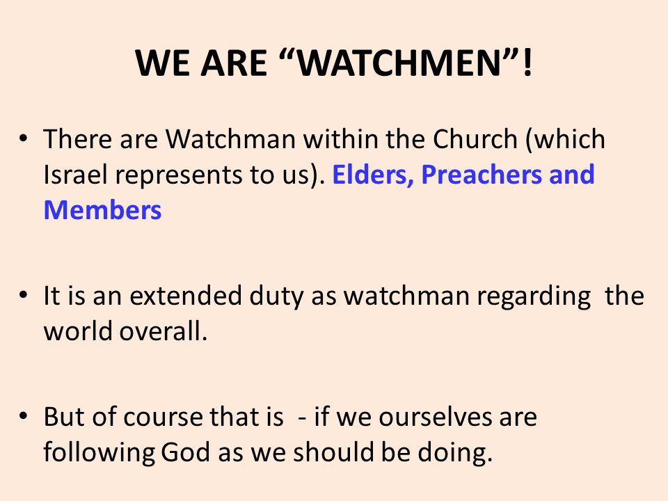 "WE ARE ""WATCHMEN""! There are Watchman within the Church (which Israel represents to us). Elders, Preachers and Members It is an extended duty as watch"