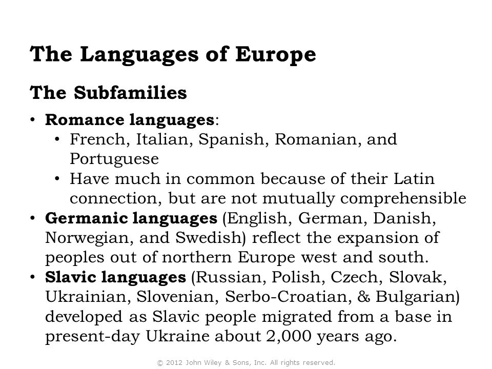 The Subfamilies Romance languages : French, Italian, Spanish, Romanian, and Portuguese Have much in common because of their Latin connection, but are