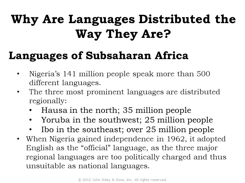 Nigeria's 141 million people speak more than 500 different languages. The three most prominent languages are distributed regionally: Hausa in the nort