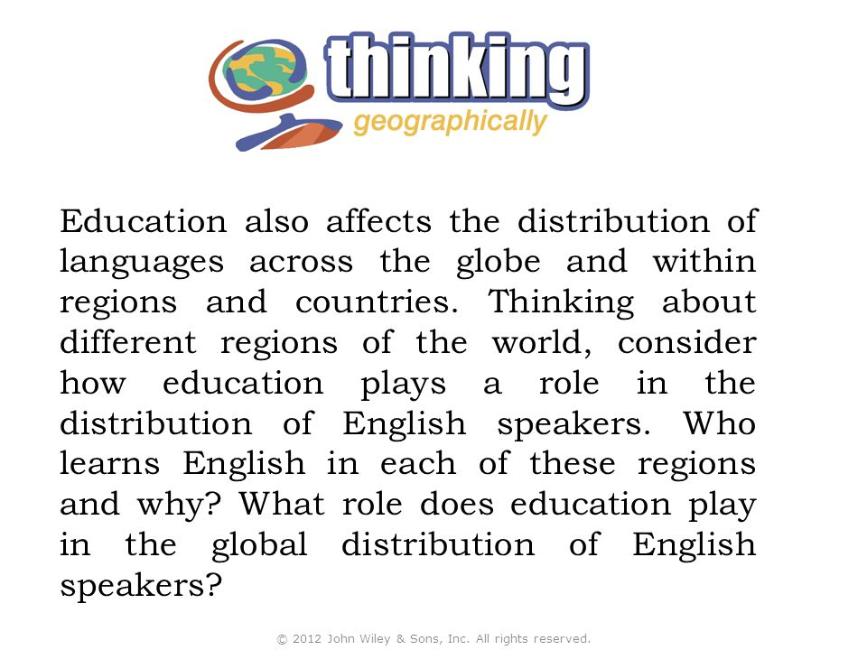 Education also affects the distribution of languages across the globe and within regions and countries.
