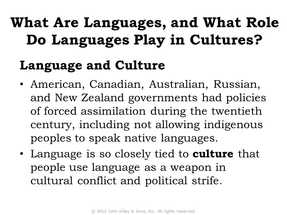 American, Canadian, Australian, Russian, and New Zealand governments had policies of forced assimilation during the twentieth century, including not allowing indigenous peoples to speak native languages.