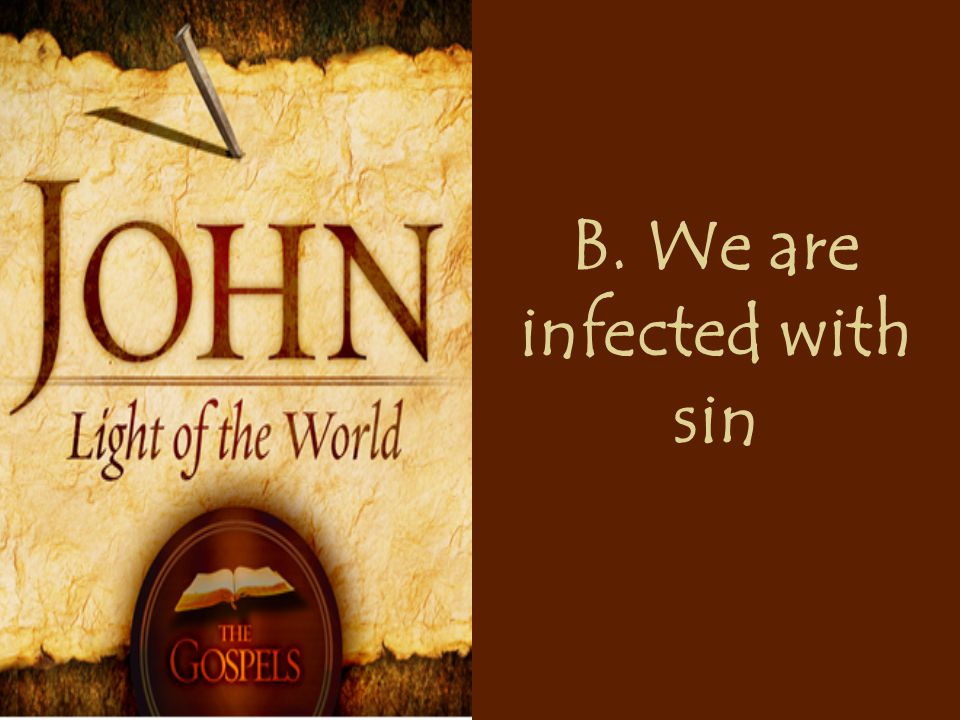 B. We are infected with sin