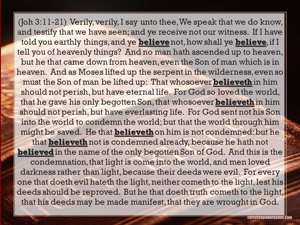 believebelieve believeth believeth believeth believeth believed (Joh 3:11-21) Verily, verily, I say unto thee, We speak that we do know, and testify t