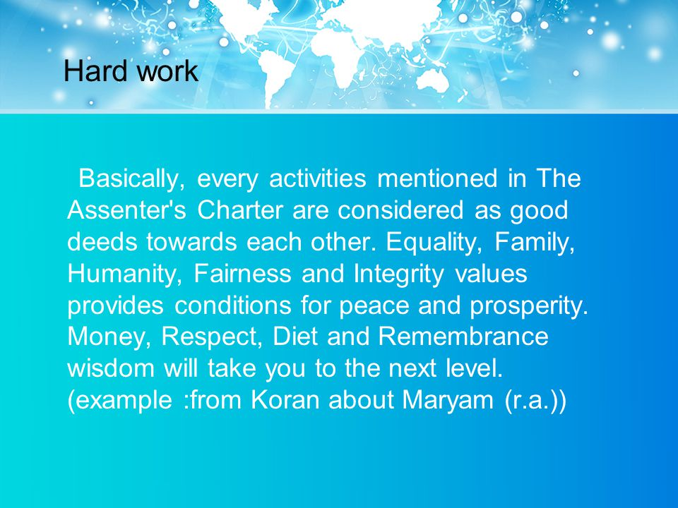 Hard work Basically, every activities mentioned in The Assenter s Charter are considered as good deeds towards each other.