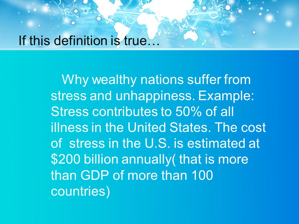 If this definition is true… Why wealthy nations suffer from stress and unhappiness.