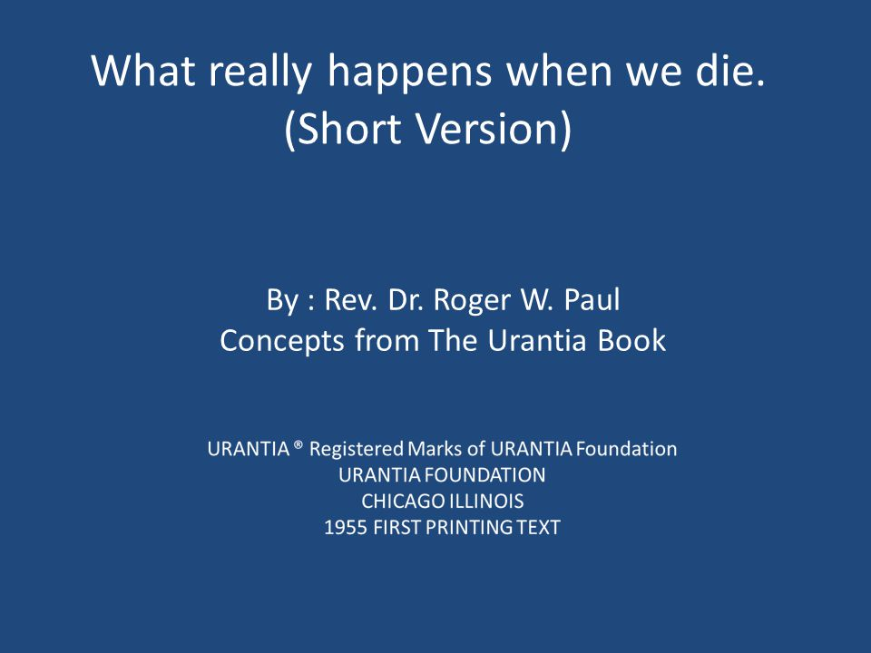 What really happens when we die. (Short Version) By : Rev.