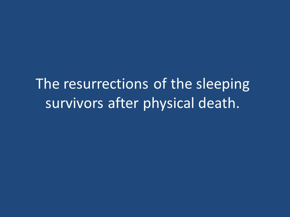 The resurrections of the sleeping survivors after physical death.