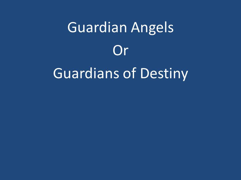 Guardian Angels Or Guardians of Destiny