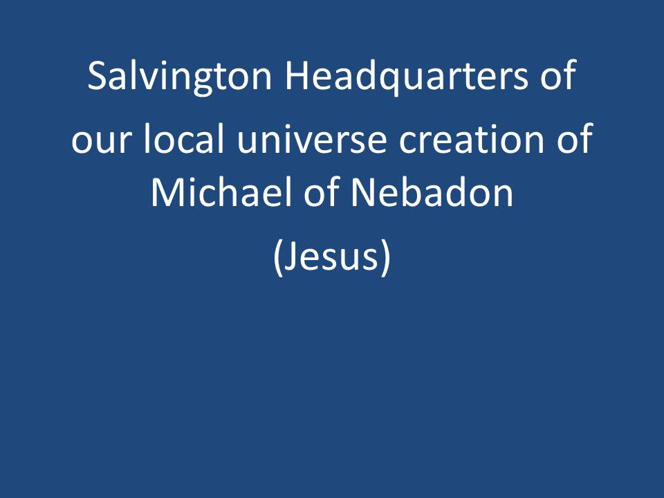 Salvington Headquarters of our local universe creation of Michael of Nebadon (Jesus)