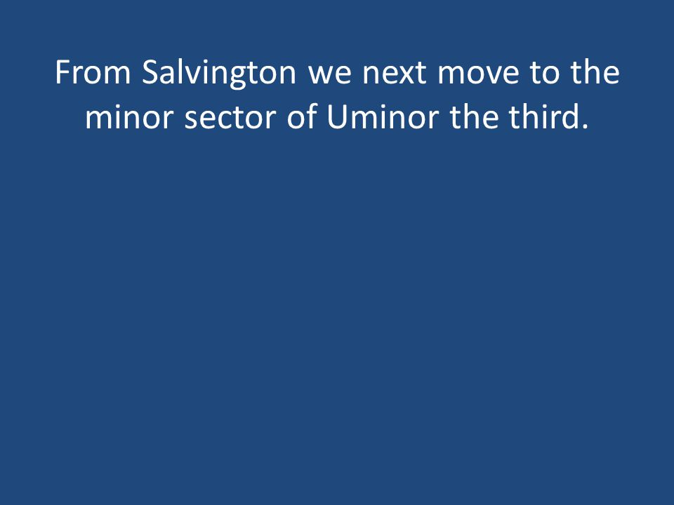 From Salvington we next move to the minor sector of Uminor the third.