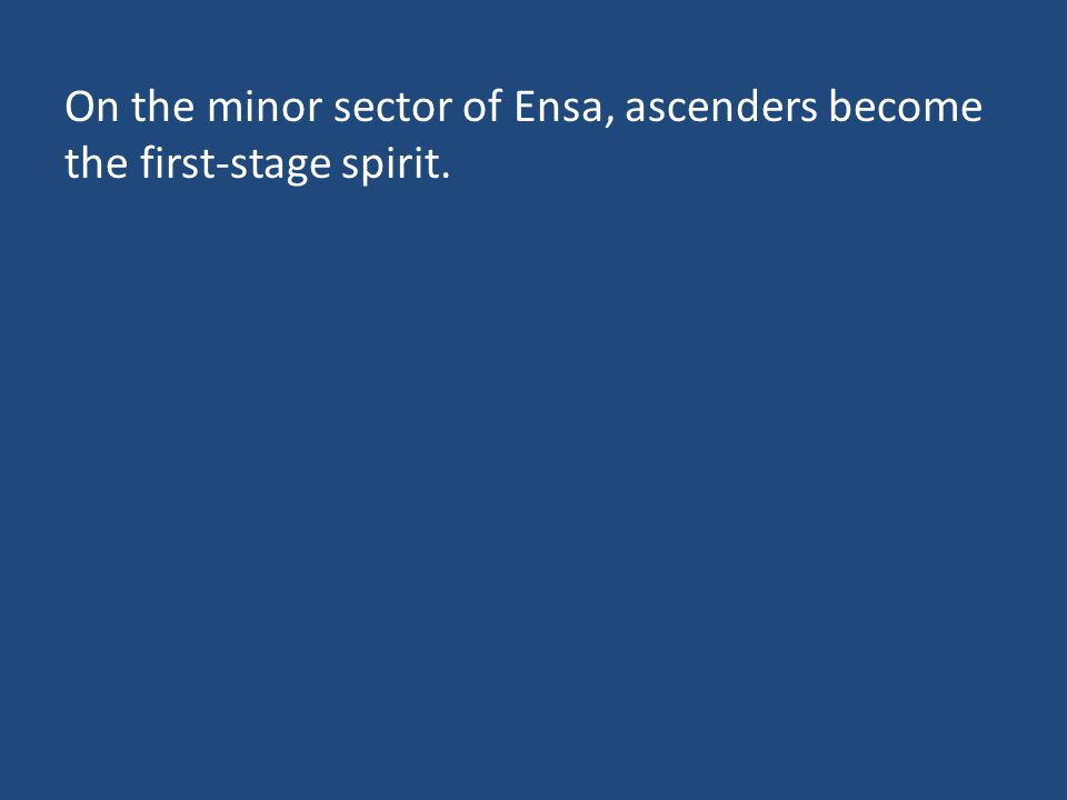 On the minor sector of Ensa, ascenders become the first-stage spirit.