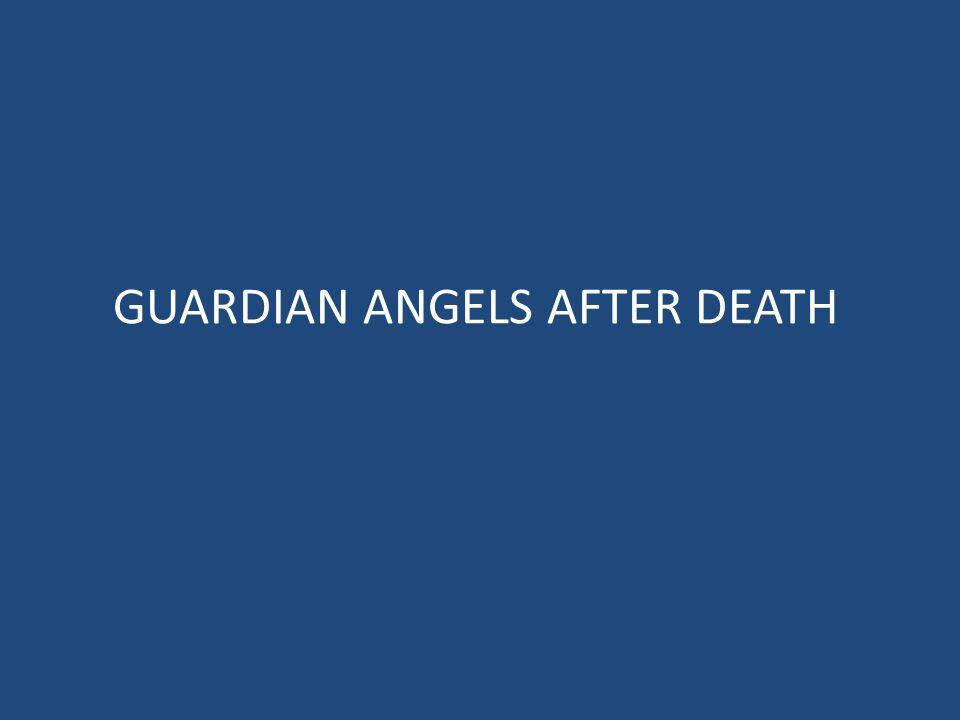 GUARDIAN ANGELS AFTER DEATH