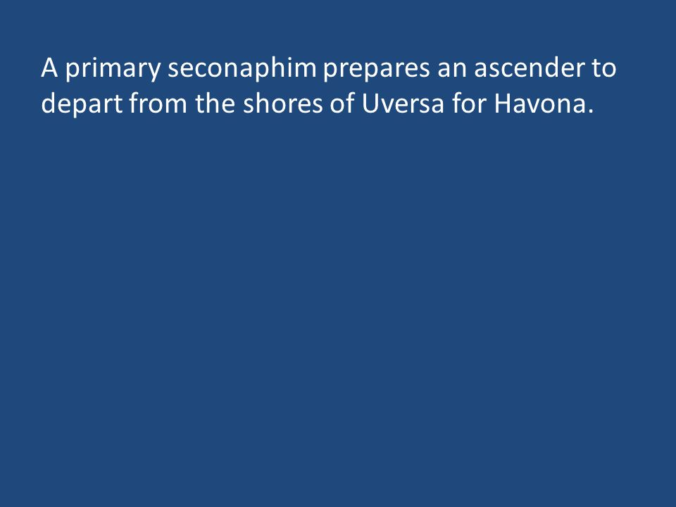 A primary seconaphim prepares an ascender to depart from the shores of Uversa for Havona.