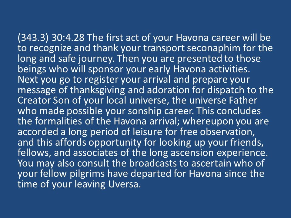 (343.3) 30:4.28 The first act of your Havona career will be to recognize and thank your transport seconaphim for the long and safe journey.