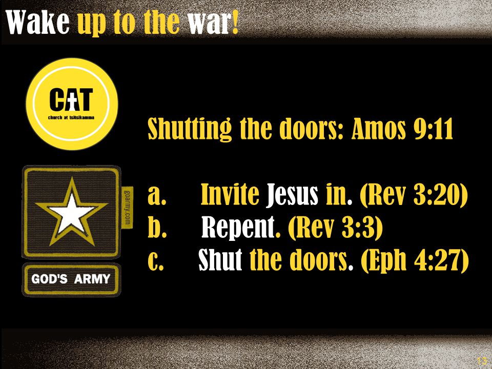 13 Wake up to the war. Shutting the doors: Amos 9:11 a.