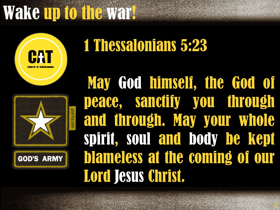 9 1 Thessalonians 5:23 May God himself, the God of peace, sanctify you through and through.