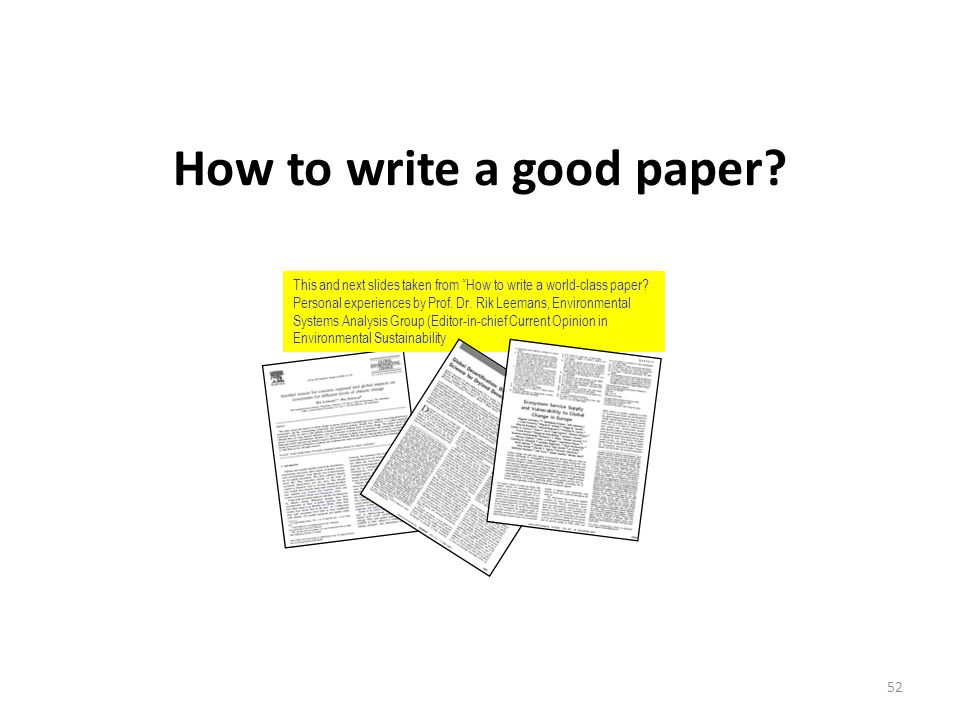 How to write a good paper. This and next slides taken from How to write a world-class paper.