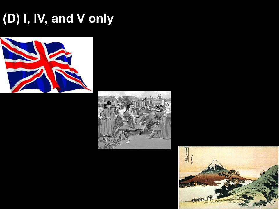 (D) I, IV, and V only