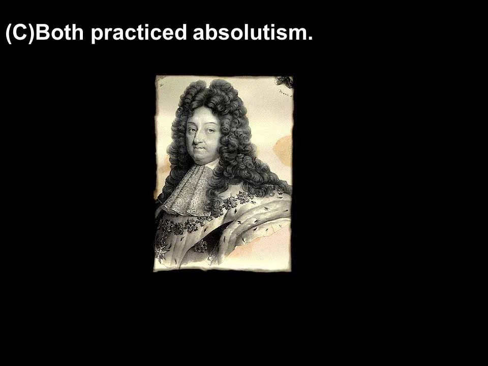 (C)Both practiced absolutism.