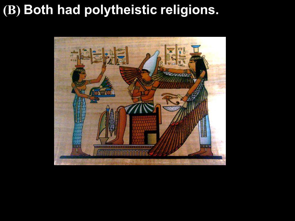 (B) Both had polytheistic religions.