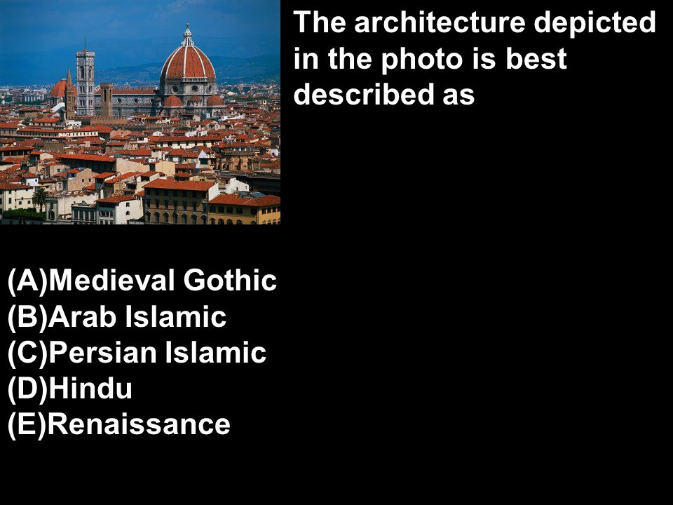The architecture depicted in the photo is best described as (A)Medieval Gothic (B)Arab Islamic (C)Persian Islamic (D)Hindu (E)Renaissance