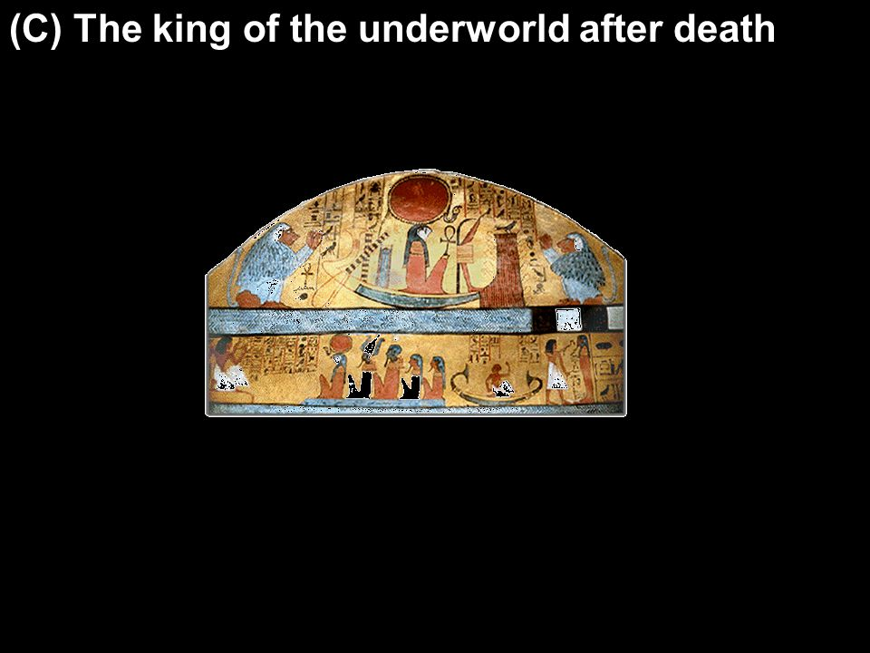 (C) The king of the underworld after death