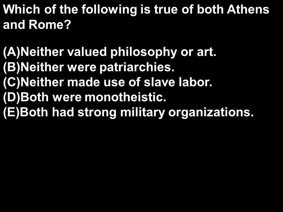 Which of the following is true of both Athens and Rome.
