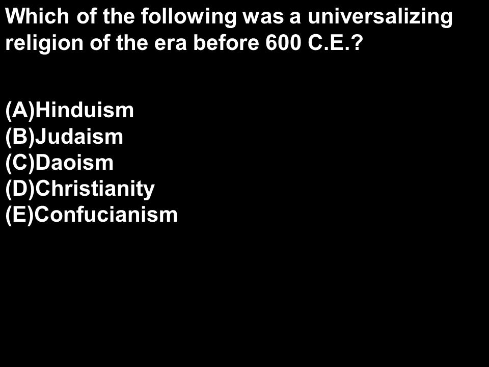 Which of the following was a universalizing religion of the era before 600 C.E..