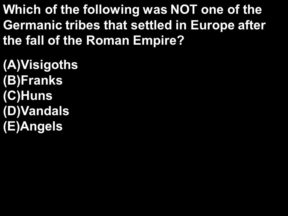 Which of the following was NOT one of the Germanic tribes that settled in Europe after the fall of the Roman Empire.