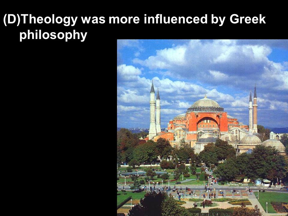 (D)Theology was more influenced by Greek philosophy