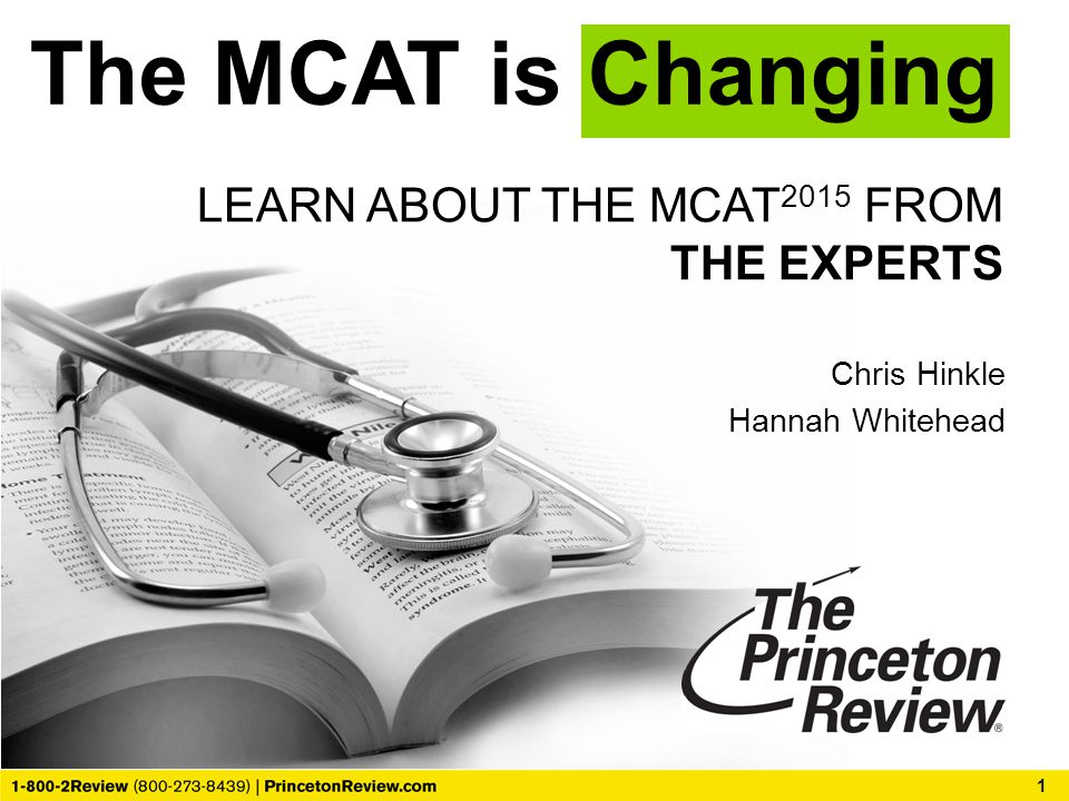 The MCAT is Changing 1 LEARN ABOUT THE MCAT 2015 FROM THE EXPERTS Chris Hinkle Hannah Whitehead