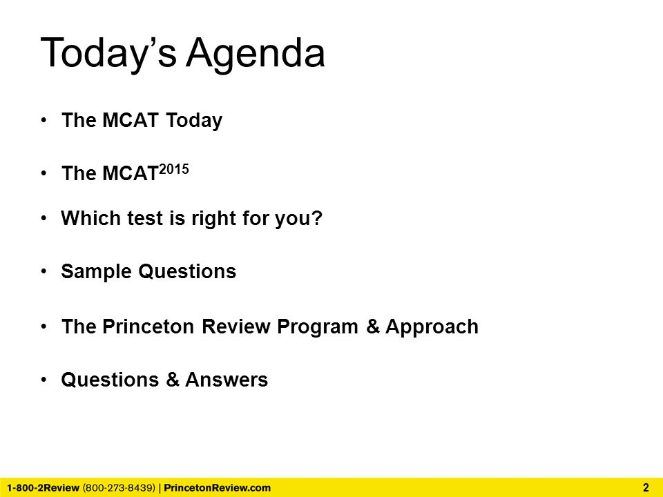 Today's Agenda 2 The MCAT Today The MCAT 2015 Which test is right for you.