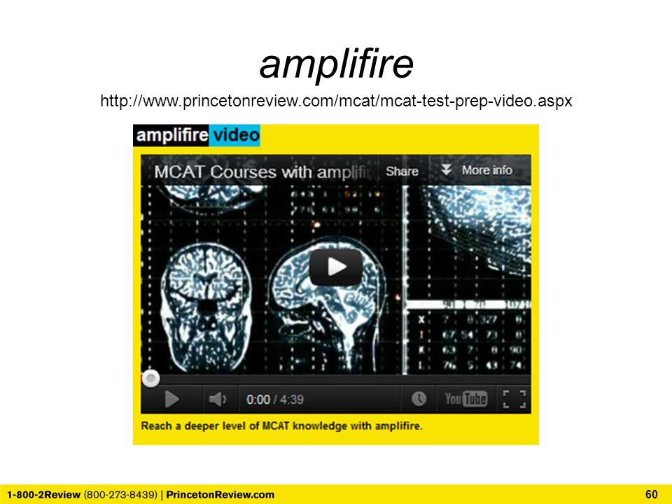 amplifire 60 http://www.princetonreview.com/mcat/mcat-test-prep-video.aspx