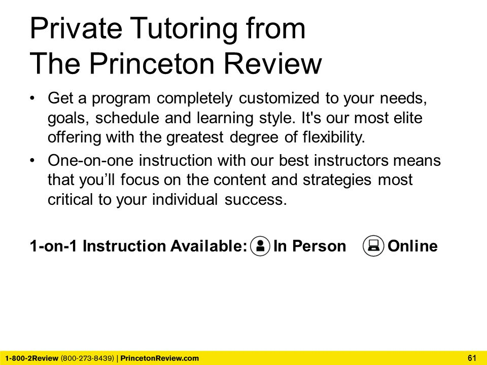 Private Tutoring from The Princeton Review Get a program completely customized to your needs, goals, schedule and learning style.