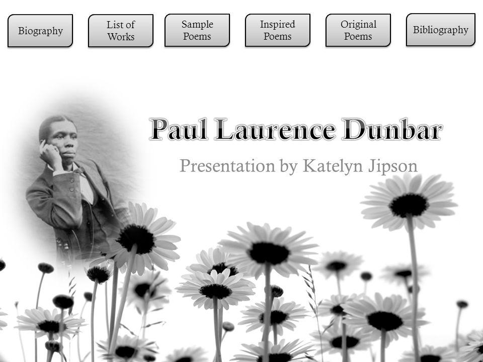 Presentation by Katelyn Jipson Biography List of Works List of Works Sample Poems Sample Poems Inspired Poems Inspired Poems Original Poems Original Poems Bibliography
