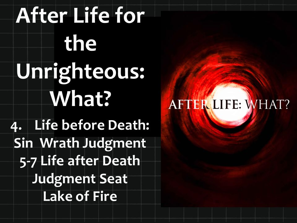 After Life for the Unrighteous: What. 4.