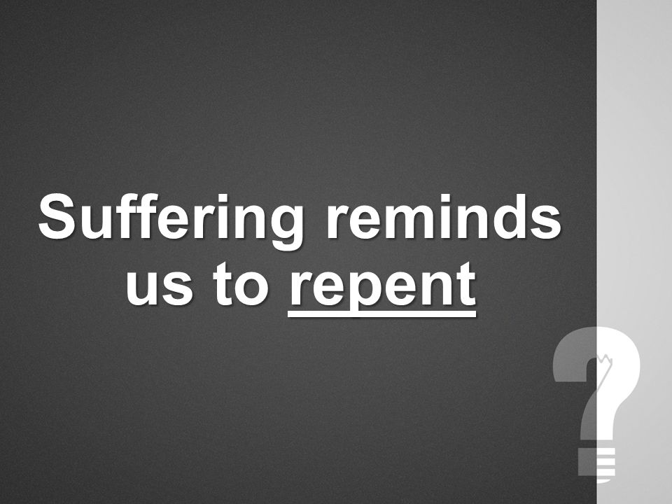 Suffering reminds us to repent