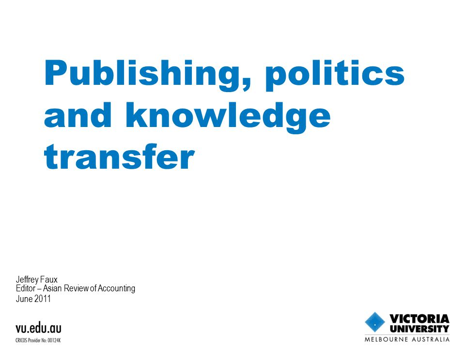 Jeffrey Faux Editor – Asian Review of Accounting June 2011 Publishing, politics and knowledge transfer