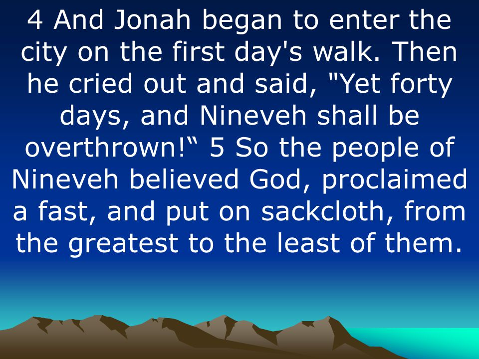 4 And Jonah began to enter the city on the first day s walk.