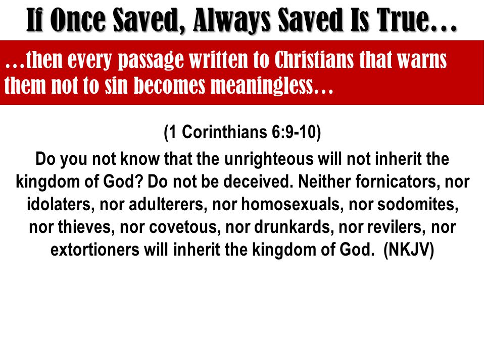 (1 Corinthians 6:9-10) Do you not know that the unrighteous will not inherit the kingdom of God.