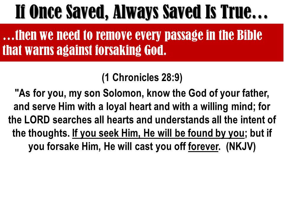 (1 Chronicles 28:9) As for you, my son Solomon, know the God of your father, and serve Him with a loyal heart and with a willing mind; for the LORD searches all hearts and understands all the intent of the thoughts.