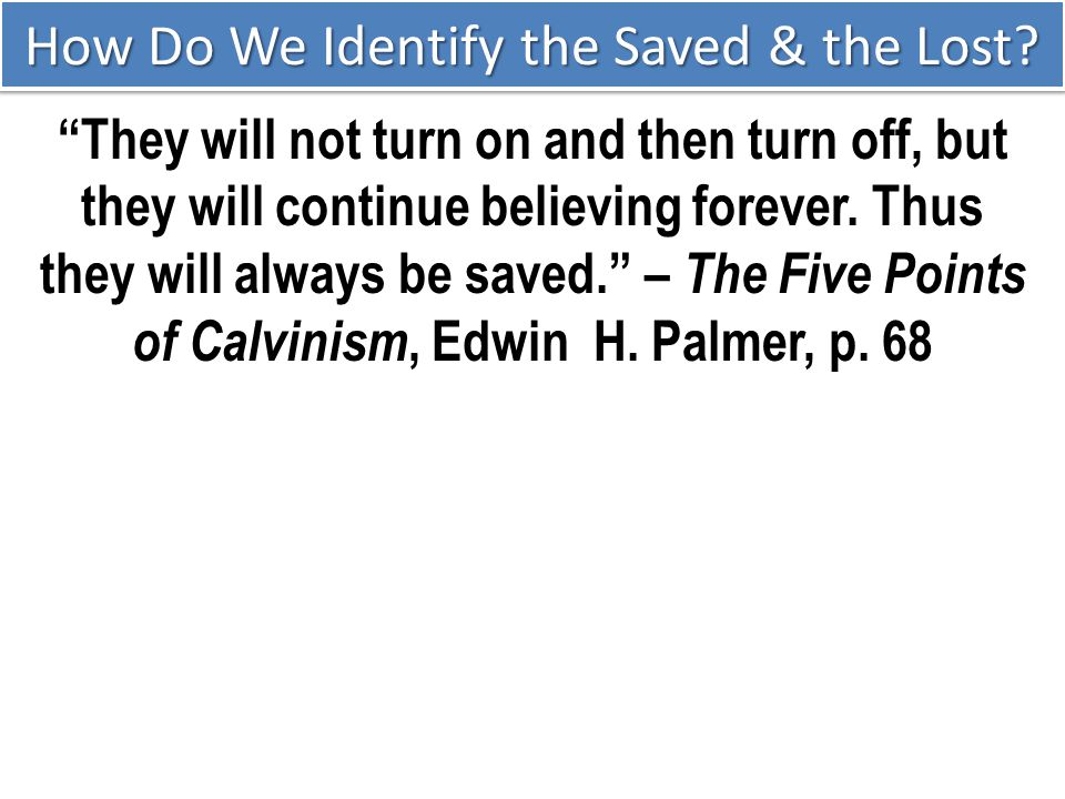 """How Do We Identify the Saved & the Lost? """"They will not turn on and then turn off, butthey will continue believing forever. Thusthey will always be sa"""